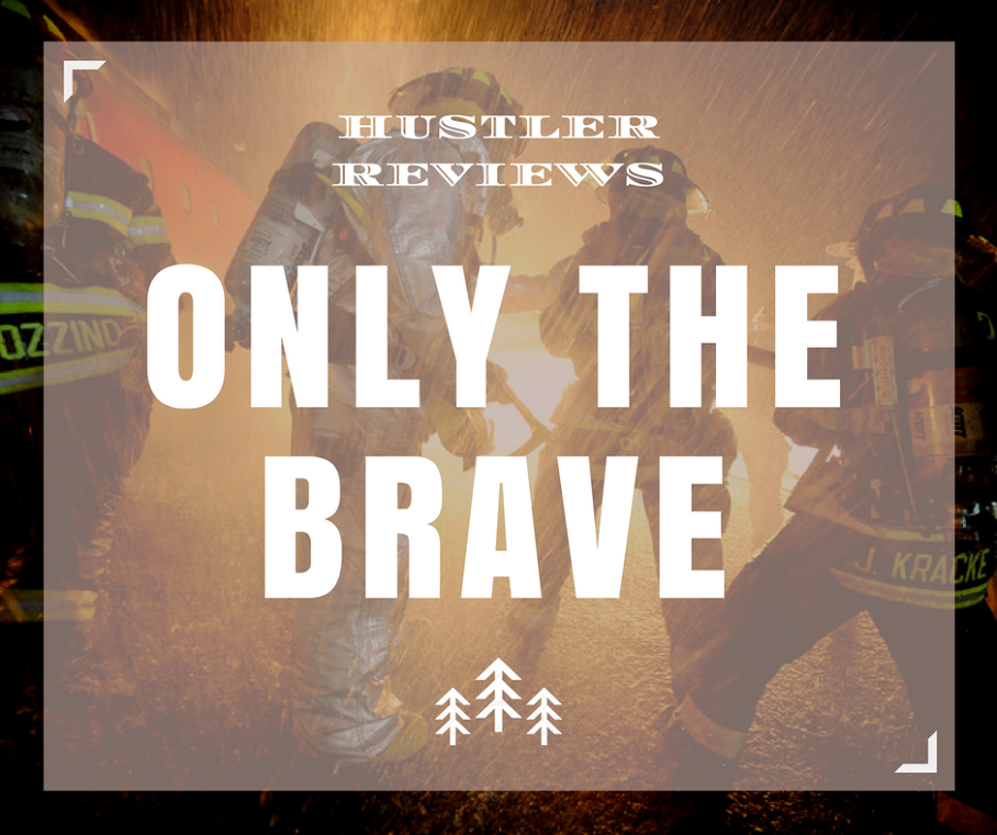 'Only The Brave' rages with passion and fury