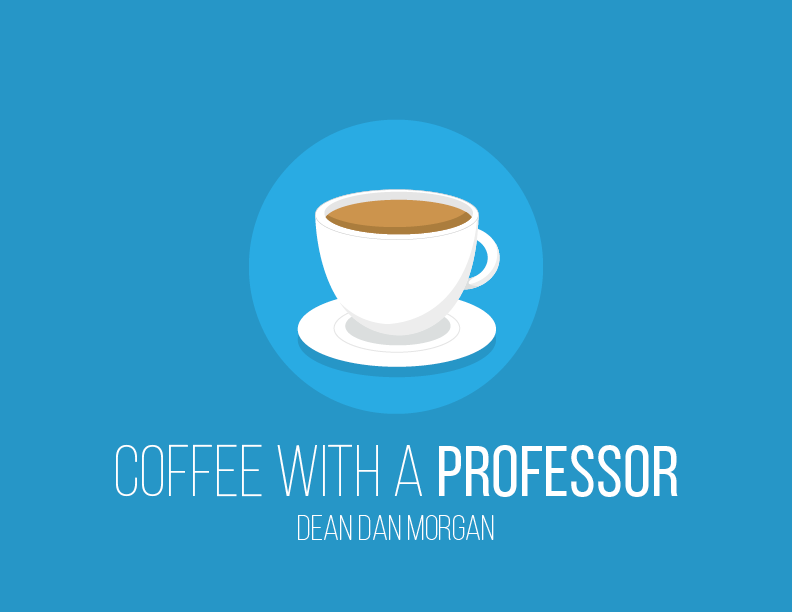 Coffee with a Professor: Dean Dan Morgan